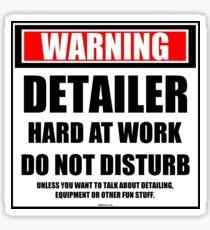 Warning Detailer Hard At Work Do Not Disturb Sticker