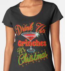 Drink Up Grinches - Martini Women's Premium T-Shirt