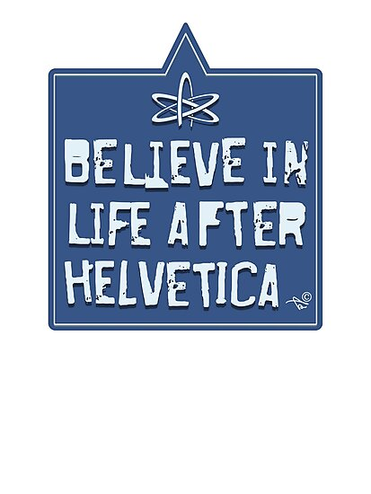 Helvetica Believer by Tai's Tees by TAIs TEEs