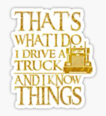That's What I Do I Drive A Truck And I Know Things Sticker