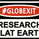 CLASSIC DANGER SIGN RESEARCH FLAT EARTH by GLOBEXIT