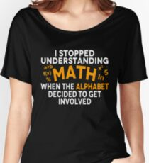 I Stopped Understand Math When The Alphabet Decided To Get Involved Women's Relaxed Fit T-Shirt