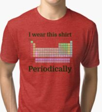 I Wear This Shirt Periodically Tri-blend T-Shirt