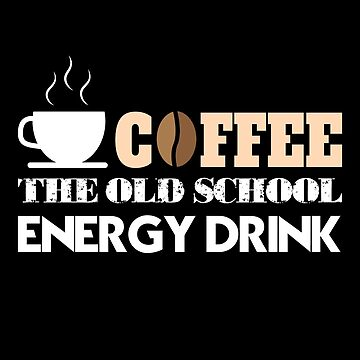 Coffee the Old School Energy Drink by PremiumDesignz
