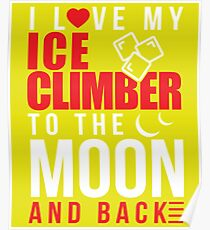 I Love My Ice Climber To Moon & Back Poster