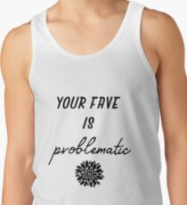 your fave is problematic Tank Top