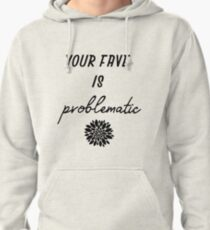 your fave is problematic Pullover Hoodie