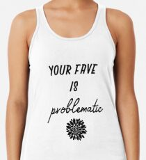 your fave is problematic Women's Tank Top