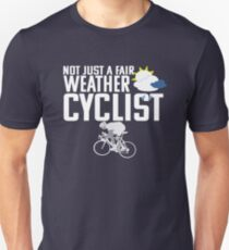 Cyclist Funny Design - Not Just A Fair Weather Cyclist T-Shirt