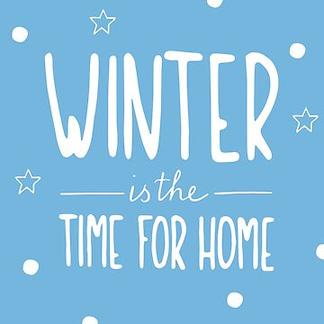 Winter is the time for home by julswonderland