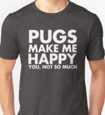 Pugs Make Me Happy You, Not So Much Unisex T-Shirt