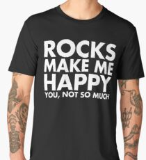 Rocks Make Me Happy You, Not So Much Men's Premium T-Shirt
