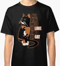 All you need is love and a cat Classic T-Shirt