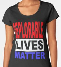 DEPLORABLE LIVES MATTER 1 Women's Premium T-Shirt