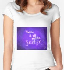 Then, it all made sense. Women's Fitted Scoop T-Shirt