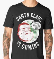 Santa Claus is Coming - That's What She Said Shirt - Funny Christmas Shirt Men's Premium T-Shirt