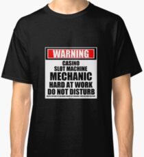 Warning Casino Slot Machine Mechanic Hard At Work Do Not Disturb Classic T-Shirt
