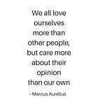 Stoic Philosophy Quotes - Marcus Aurelius - We all love ourselves by IdeasForArtists