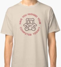 Have You Hugged Your Computer Today? Classic T-Shirt