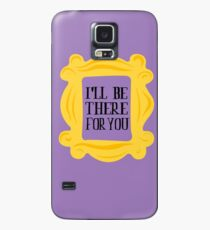 Friends Frame I`ll be there Case/Skin for Samsung Galaxy