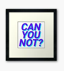 can you not? Framed Print