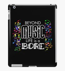 Beyond Music Life is a Bore iPad Case/Skin