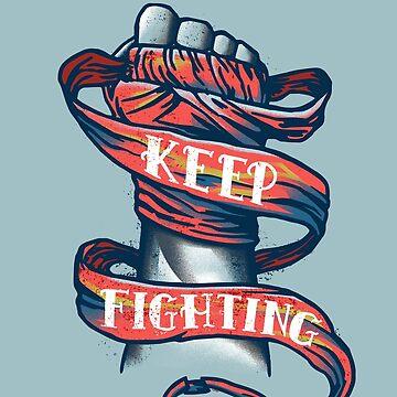 Keep Fighting by rafbanzuela