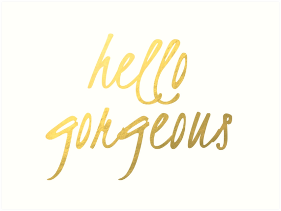 Quot Hello Gorgeous Faux Gold Foil Quot Art Prints By