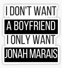 I Don't Want A Boyfriend, I Only Want Jonah Marais Sticker