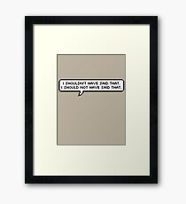 I Should Not Have Said That Framed Print