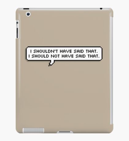 I Should Not Have Said That iPad Case/Skin