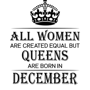 All women are created equal but Queens are born in December by liniting1223