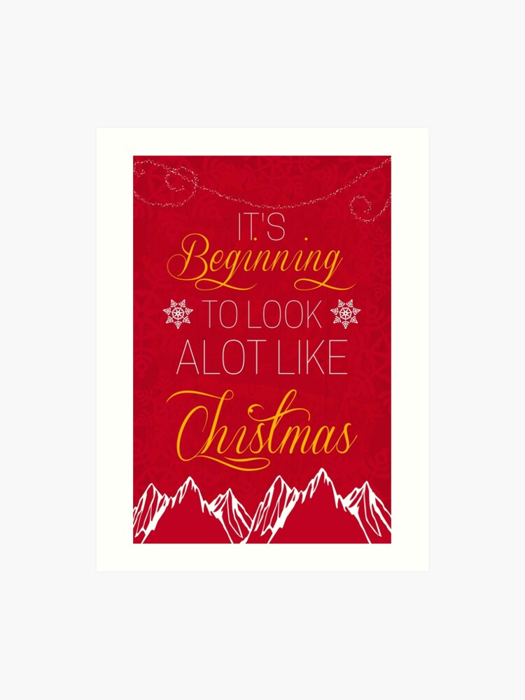 Its Beginning To Look Alot Like Christmas.It S Beginning To Look A Lot Like Christmas Art Print