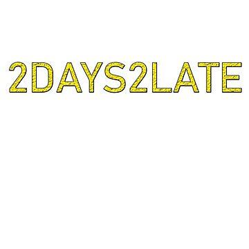 2DAYS2LATE ADTR by LadiesMan127