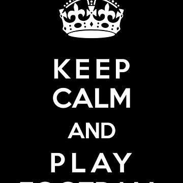 Keep Calm and play football by marmota