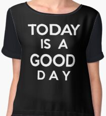 Today is a good day Chiffon Top