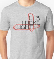 Let there be Light ! Unisex T-Shirt