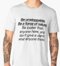 Be Unstoppable Be a Force of Nature {FULL} Men's Premium T-Shirt