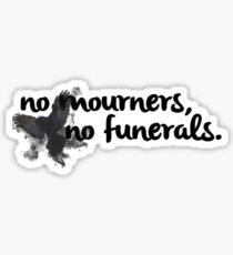 No mourners, no funerals - Six of Crows Sticker