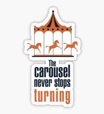 The carousel never stops turning  Sticker