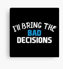 I'll Bring the Bad Decisions Canvas Print