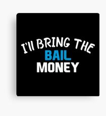 I'll Bring the Bail Money Canvas Print