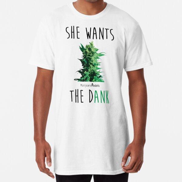 SHE WANTS THE Dank Long T-Shirt