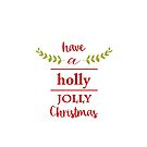 Have a Holly Jolly Christmas by Ann Drake