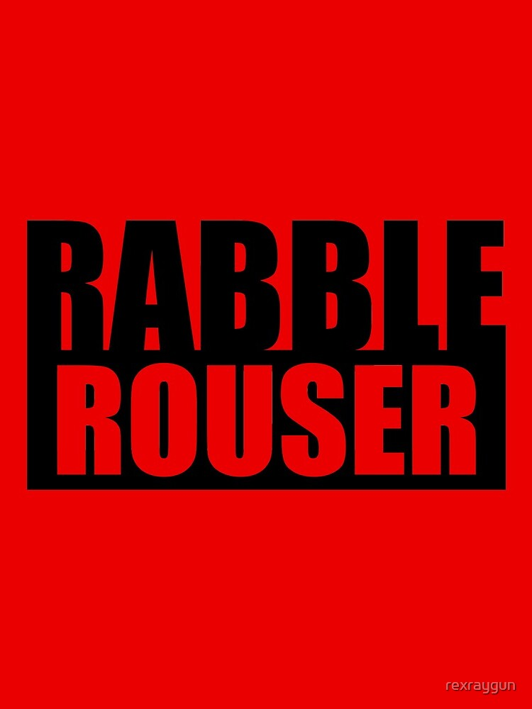 Rabble Rouser by rexraygun