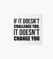 If It Doesn't Challenge You It Doesn't Change You - Gym Quote Art Board Print
