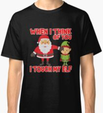 Touch my elf Christmas Fun and Naughty Classic T-Shirt