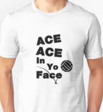 Volleyball Funny ACE ACE In Yo Face Unisex T-Shirt