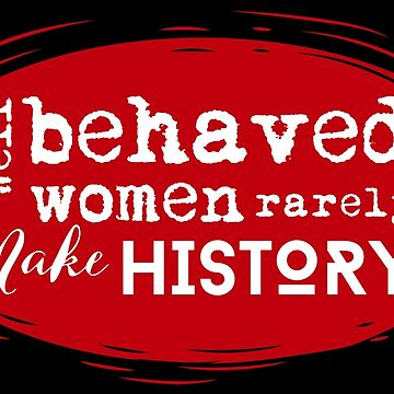 Well Behaved Women Rarely Make History - Red Black by takarabeech