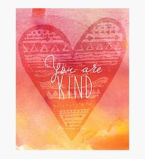 You are Kind Photographic Print